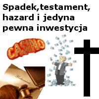 Hazard, spadek, testament i jedyna pewna inwestycja